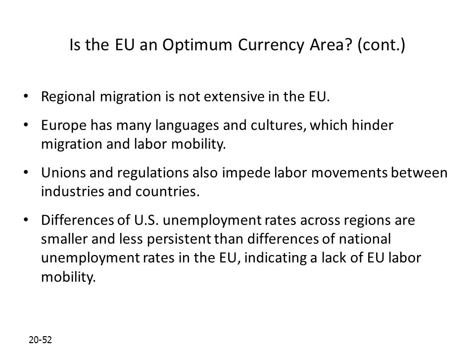 20-52 Is the EU an Optimum Currency Area.(cont.) Regional migration is not extensive in the EU.