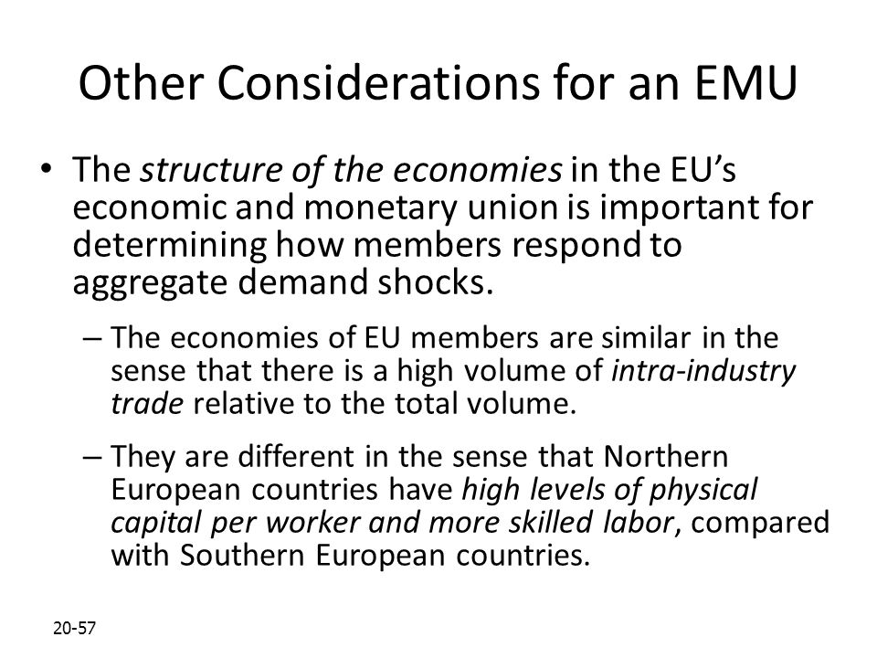 20-57 Other Considerations for an EMU The structure of the economies in the EU's economic and monetary union is important for determining how members respond to aggregate demand shocks.