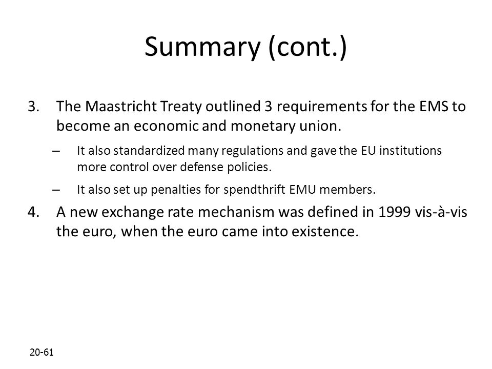 20-61 Summary (cont.) 3.The Maastricht Treaty outlined 3 requirements for the EMS to become an economic and monetary union. – It also standardized man