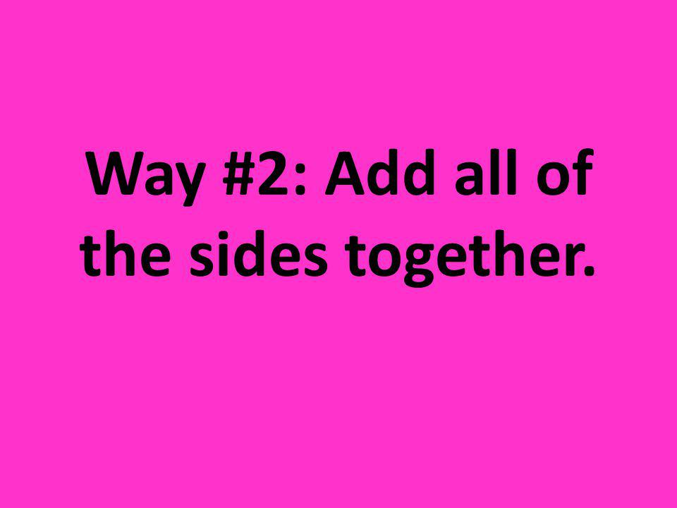 Way #2: Add all of the sides together.