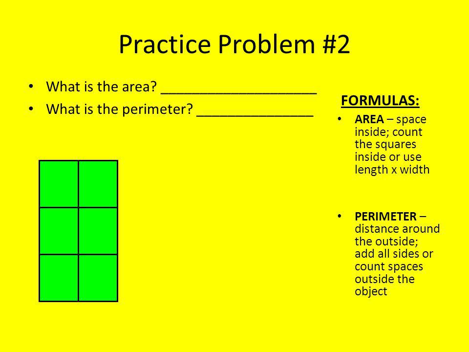 Practice Problem #2 What is the area. ____________________ What is the perimeter.