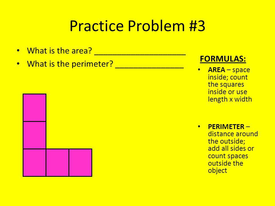 Practice Problem #3 What is the area. ____________________ What is the perimeter.