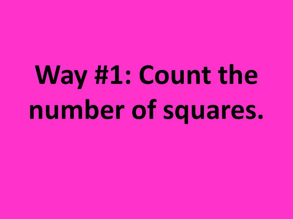 Way # 1: Count the total number of squares. 1. What is the area? ______________________