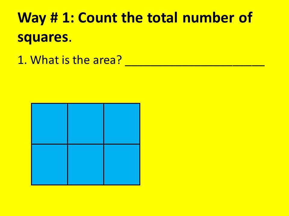 Way # 1: Count the total number of squares. 2. What is the area? ______________________