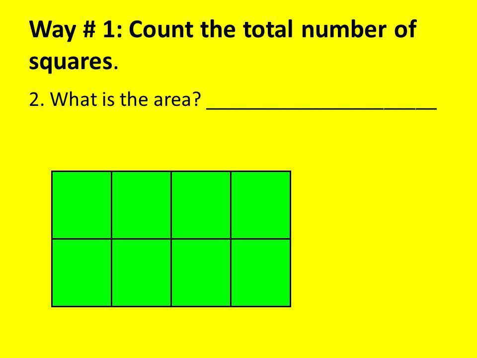 Way # 1: Count the total number of squares. 2. What is the area ______________________