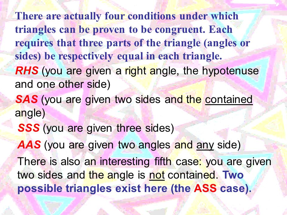 Congruent triangles are triangles with the same shape and size In geometry, two sets are called congruent if one can be transformed into the other by