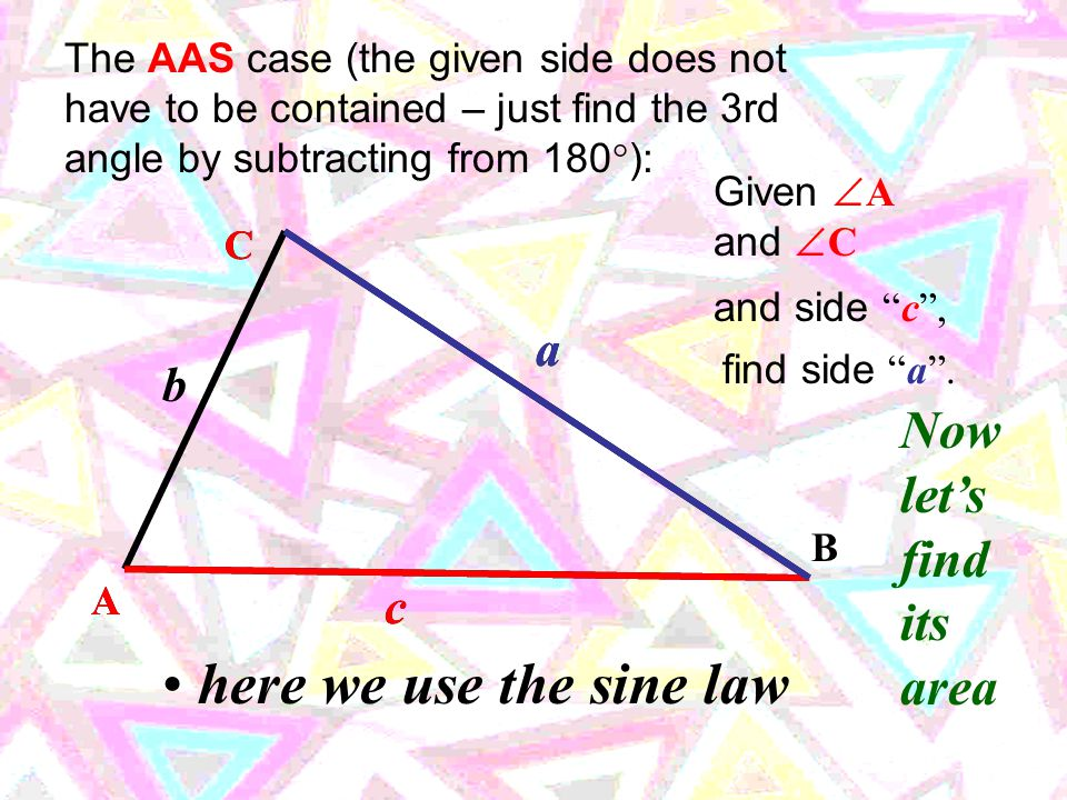b The SSS case: C A B a c b Given sides a , b and c c a C find one of the angles (  C in this case).