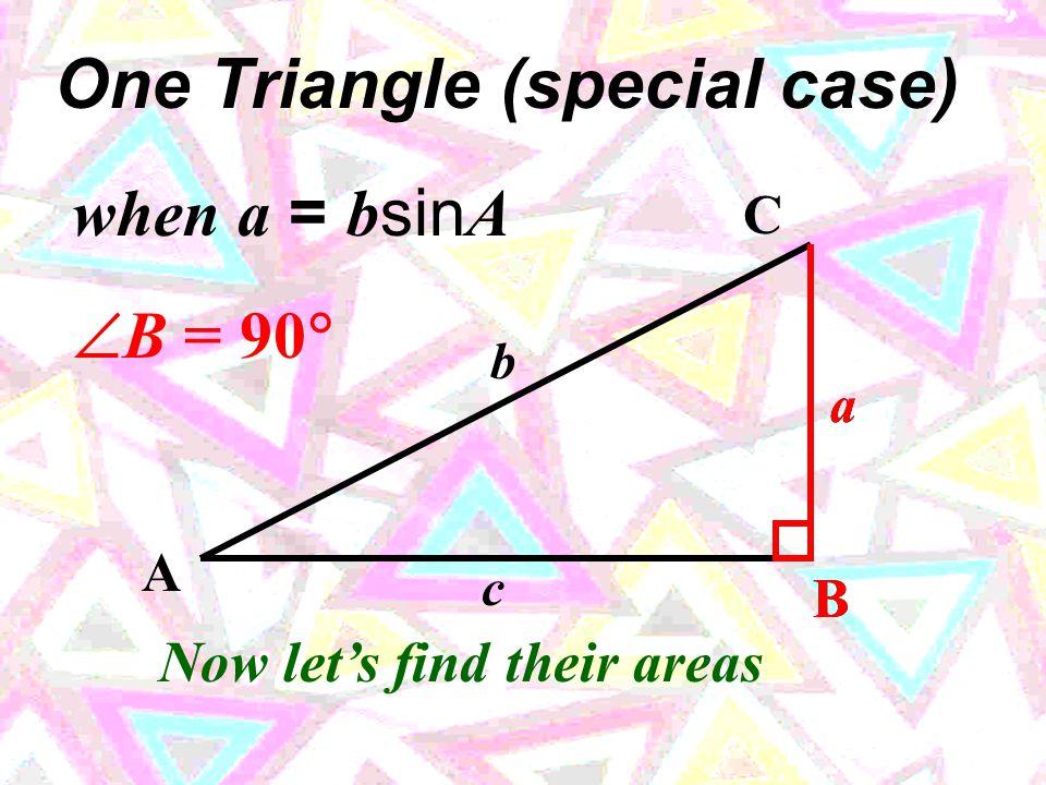 A C B b aa a B c c One Triangle a > b b C A