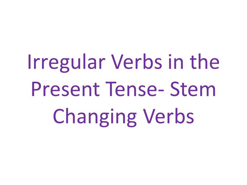 Irregular Verbs in the Present Tense- Stem Changing Verbs