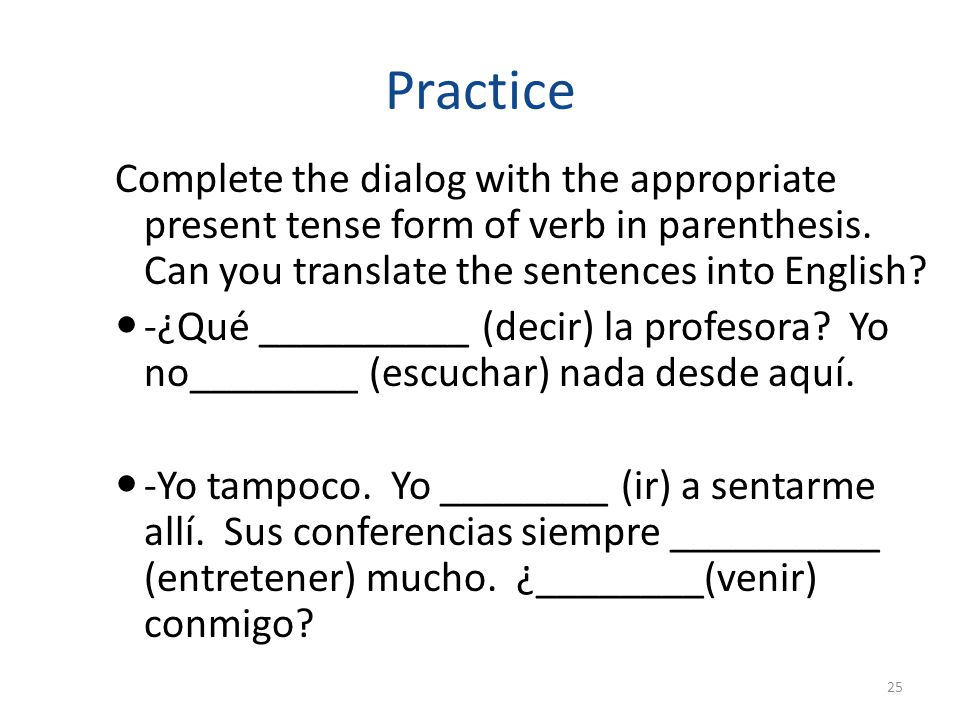 Practice Complete the dialog with the appropriate present tense form of verb in parenthesis. Can you translate the sentences into English? -¿Qué _____