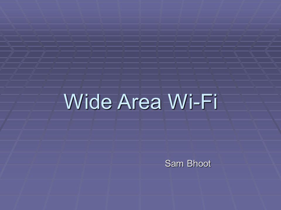 Wide Area Wi-Fi Sam Bhoot