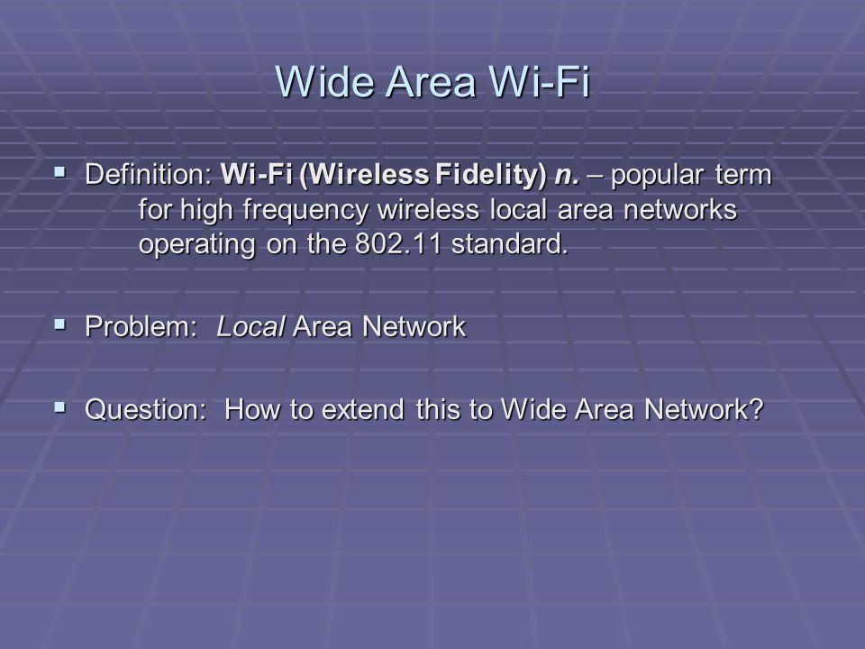 Wide Area Wi-Fi  Definition: Wi-Fi (Wireless Fidelity) n.