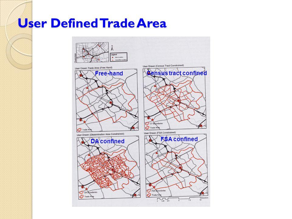 User Defined Trade Area Free-hand Census tract confined DA confined FSA confined