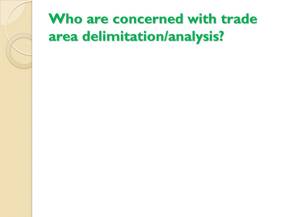 Who are concerned with trade area delimitation/analysis