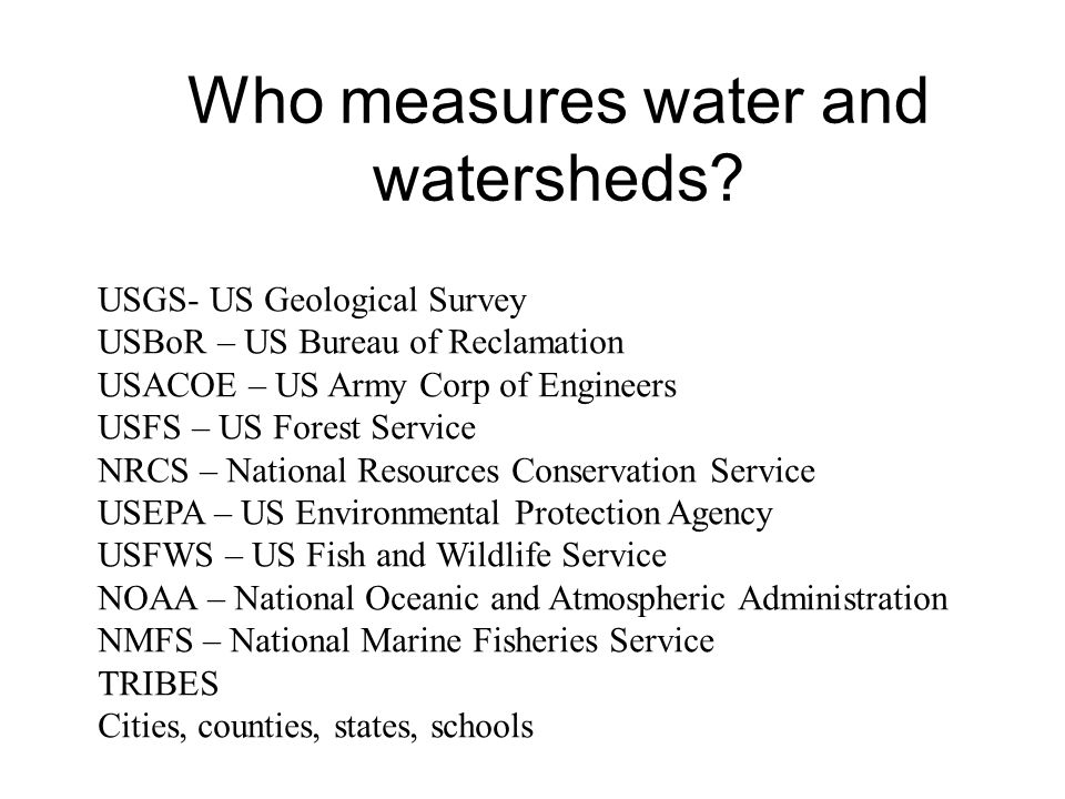 Who measures water and watersheds.