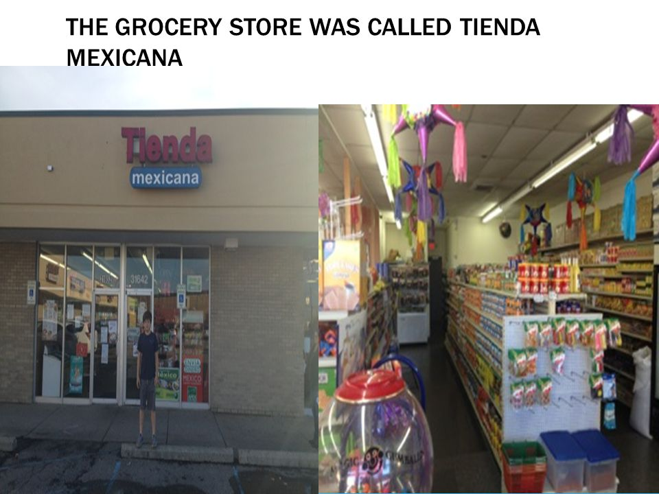 THE GROCERY STORE WAS CALLED TIENDA MEXICANA