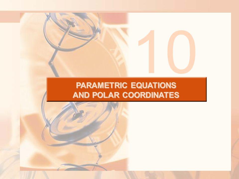 PARAMETRIC EQUATIONS AND POLAR COORDINATES 10
