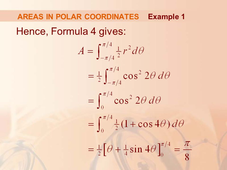 AREAS IN POLAR COORDINATES Hence, Formula 4 gives: Example 1