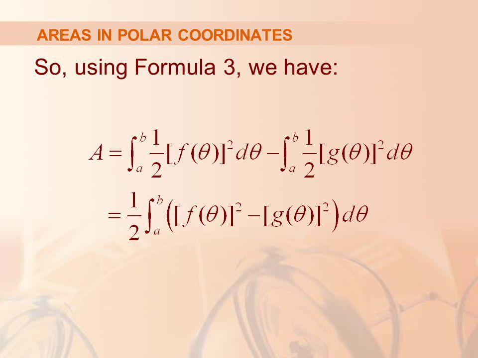AREAS IN POLAR COORDINATES So, using Formula 3, we have: