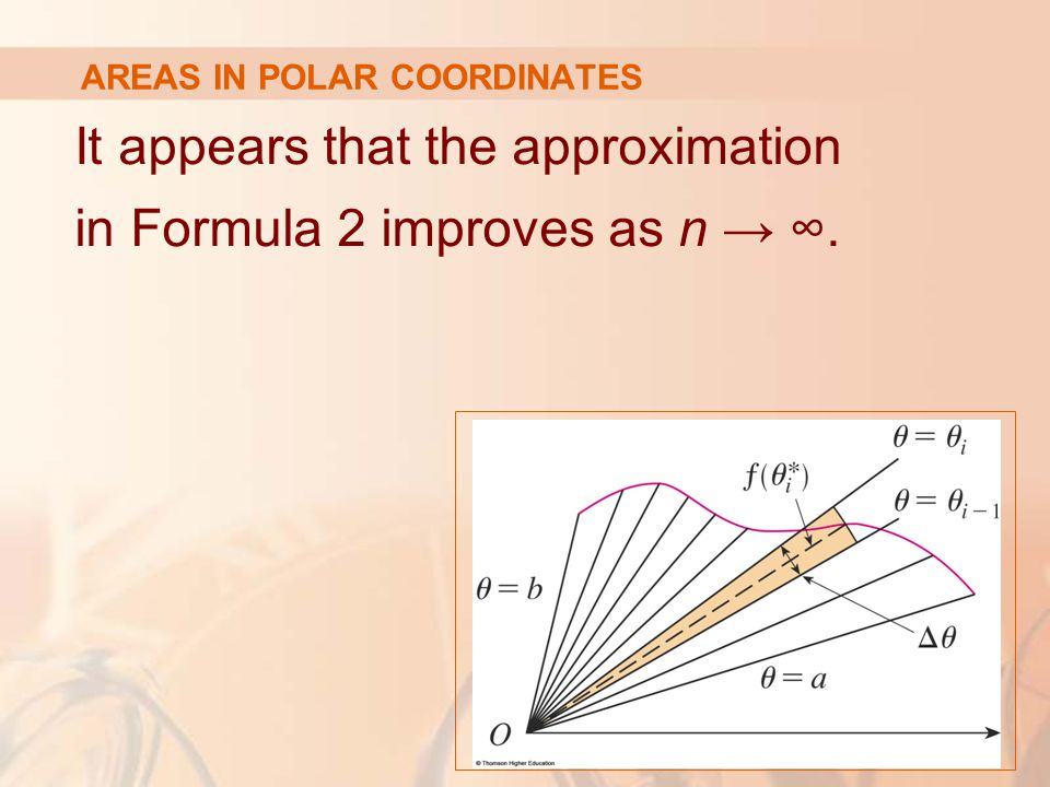 AREAS IN POLAR COORDINATES It appears that the approximation in Formula 2 improves as n → ∞.