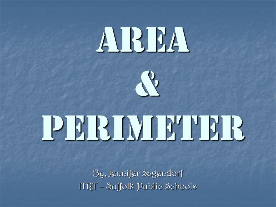 Area & Perimeter By, Jennifer Sagendorf ITRT – Suffolk Public Schools