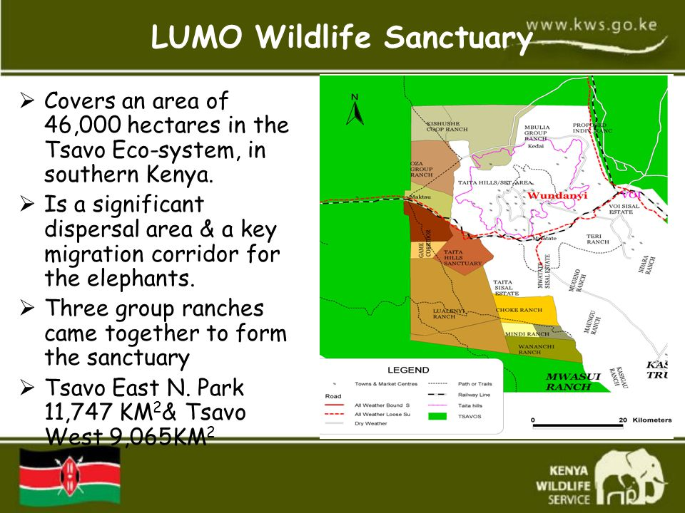 LUMO Wildlife Sanctuary  Covers an area of 46,000 hectares in the Tsavo Eco-system, in southern Kenya.