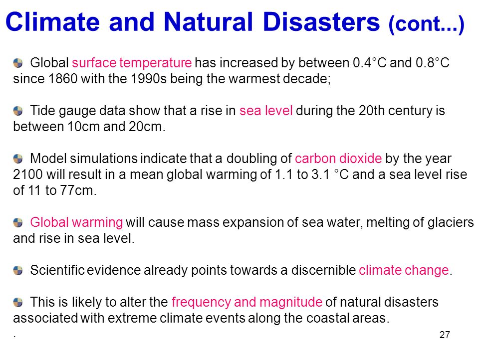27 Climate and Natural Disasters (cont...) Global surface temperature has increased by between 0.4°C and 0.8°C since 1860 with the 1990s being the war