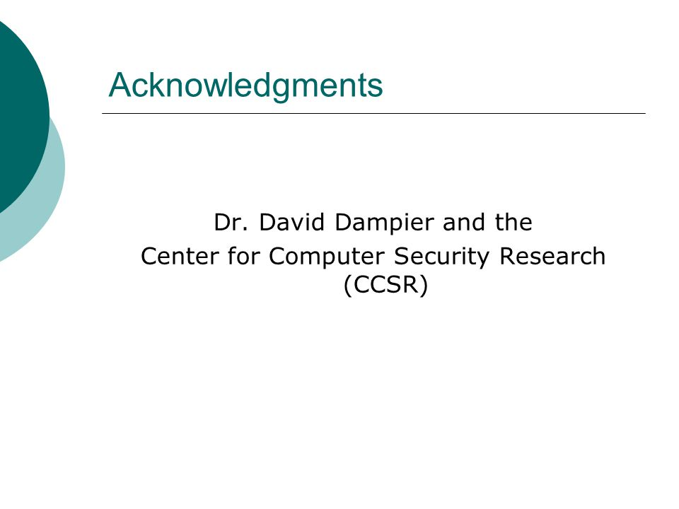 Acknowledgments Dr. David Dampier and the Center for Computer Security Research (CCSR)