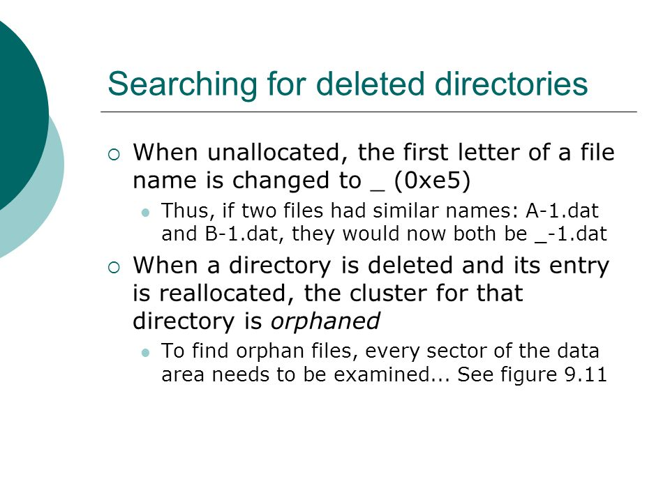 Searching for deleted directories  When unallocated, the first letter of a file name is changed to _ (0xe5) Thus, if two files had similar names: A-1