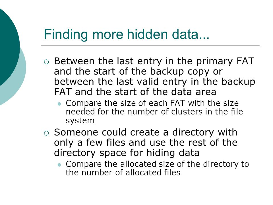 Finding more hidden data...  Between the last entry in the primary FAT and the start of the backup copy or between the last valid entry in the backup