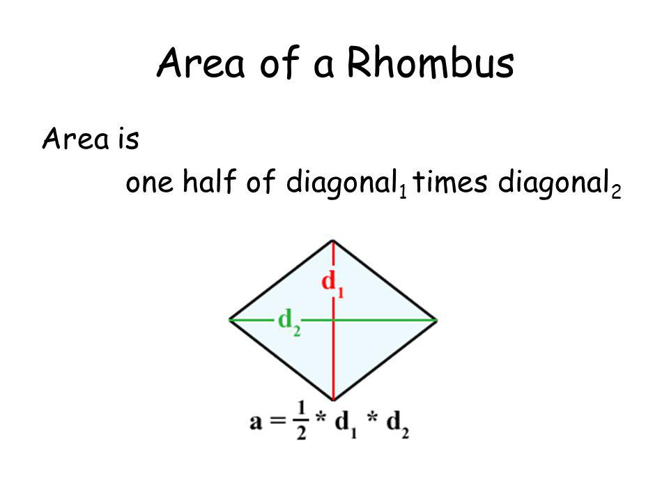 Area of a Rhombus Area is one half of diagonal 1 times diagonal 2