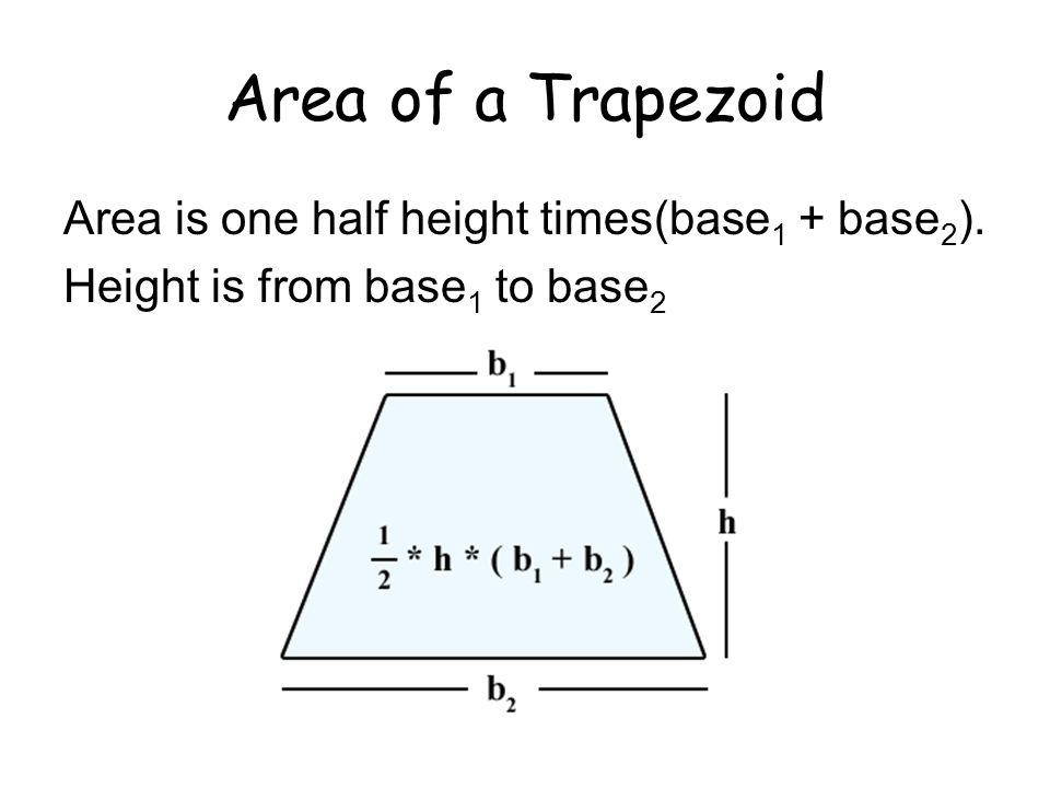 Area of a Trapezoid Area is one half height times(base 1 + base 2 ). Height is from base 1 to base 2