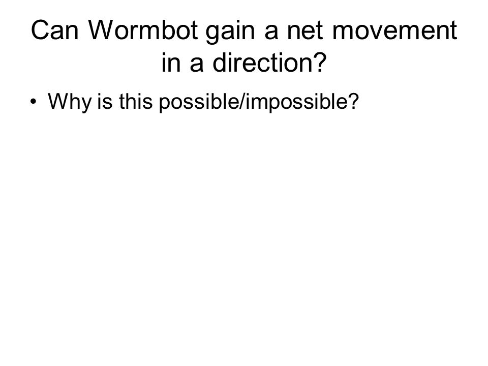 Can Wormbot gain a net movement in a direction? Why is this possible/impossible?