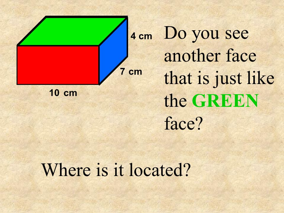 Do you see another face that is just like the GREEN face Where is it located 4 cm 7 cm 10cm