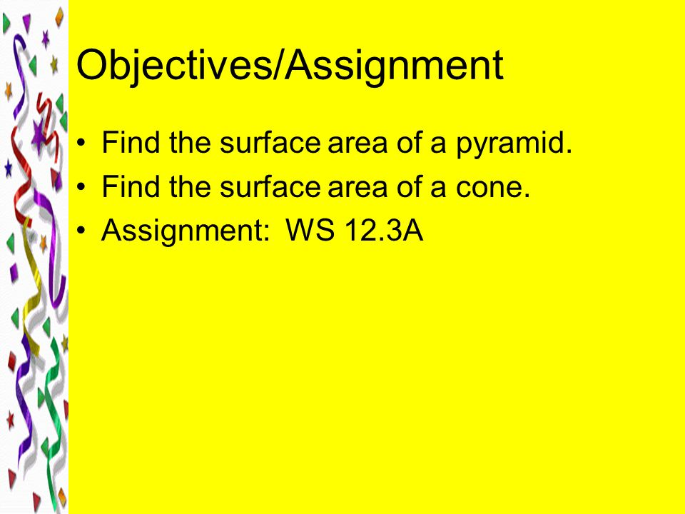 Objectives/Assignment Find the surface area of a pyramid.