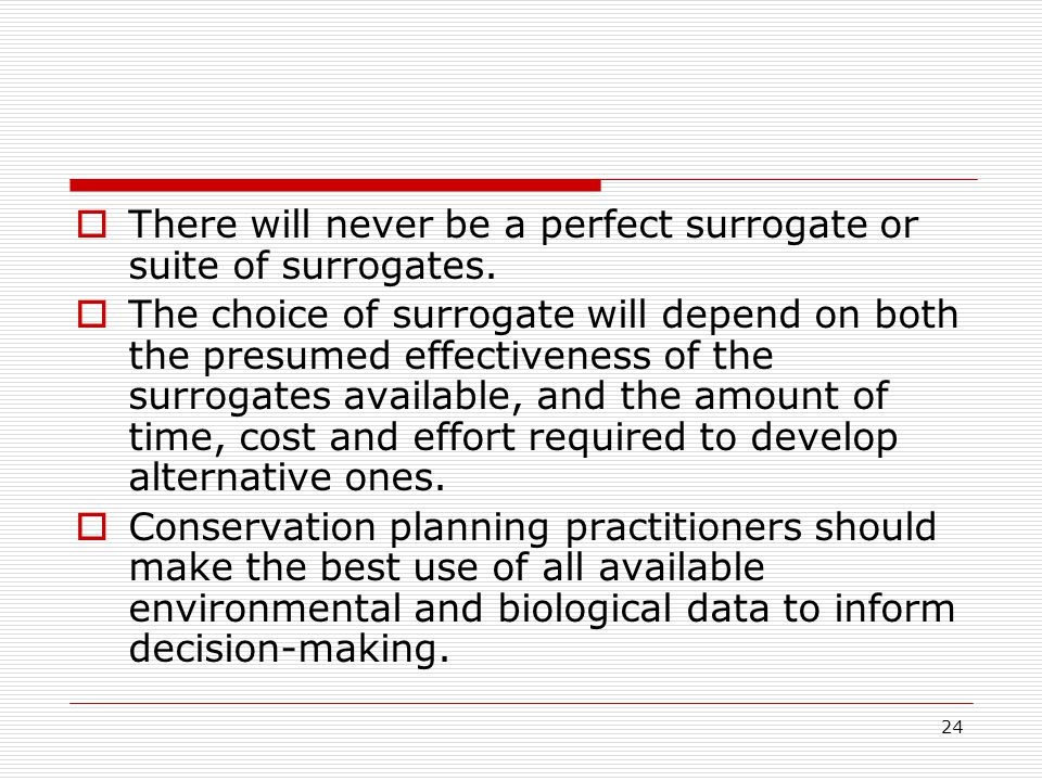 24  There will never be a perfect surrogate or suite of surrogates.  The choice of surrogate will depend on both the presumed effectiveness of the s