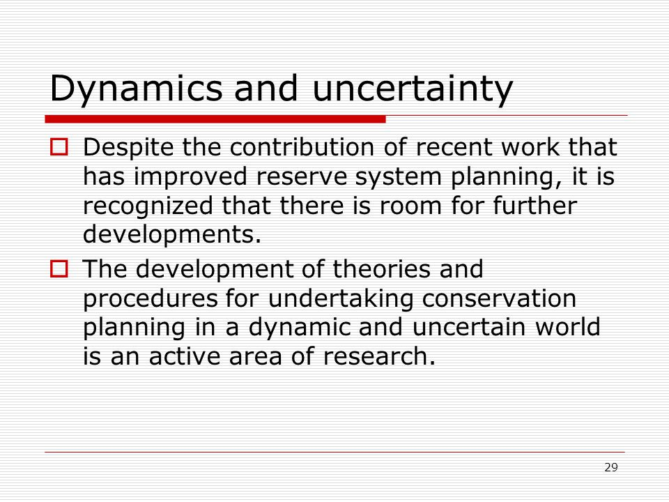 29 Dynamics and uncertainty  Despite the contribution of recent work that has improved reserve system planning, it is recognized that there is room for further developments.