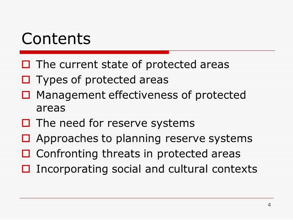 4 Contents  The current state of protected areas  Types of protected areas  Management effectiveness of protected areas  The need for reserve systems  Approaches to planning reserve systems  Confronting threats in protected areas  Incorporating social and cultural contexts