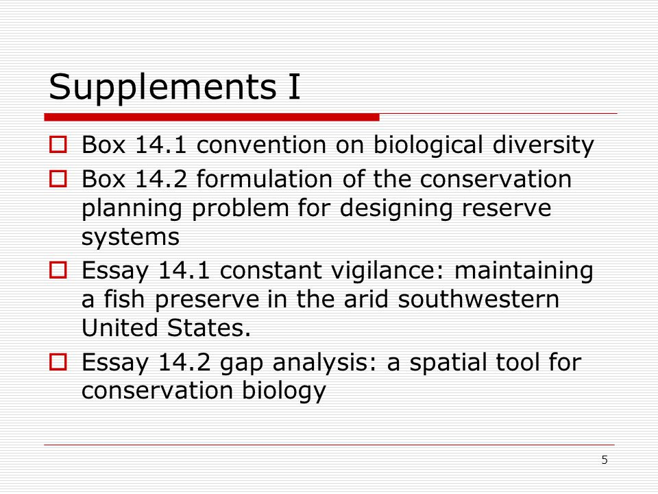 5 Supplements I  Box 14.1 convention on biological diversity  Box 14.2 formulation of the conservation planning problem for designing reserve systems  Essay 14.1 constant vigilance: maintaining a fish preserve in the arid southwestern United States.