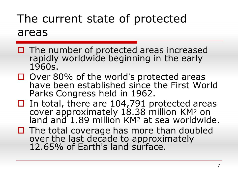 7 The current state of protected areas  The number of protected areas increased rapidly worldwide beginning in the early 1960s.