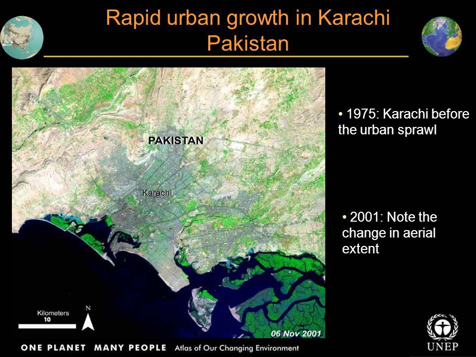 Rapid urban growth in Karachi Pakistan 1975: Karachi before the urban sprawl 2001: Note the change in aerial extent