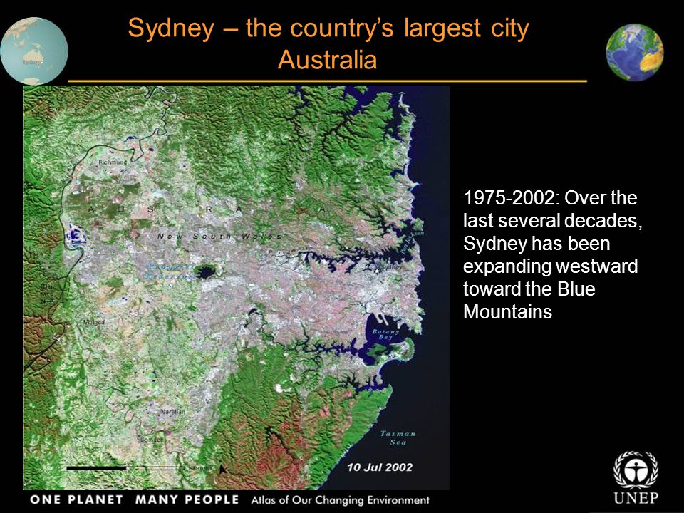 Sydney – the country's largest city Australia 1975-2002: Over the last several decades, Sydney has been expanding westward toward the Blue Mountains