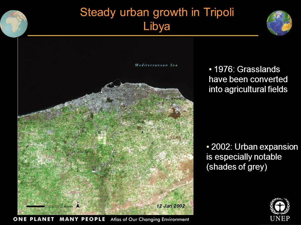 Steady urban growth in Tripoli Libya 1976: Grasslands have been converted into agricultural fields 2002: Urban expansion is especially notable (shades