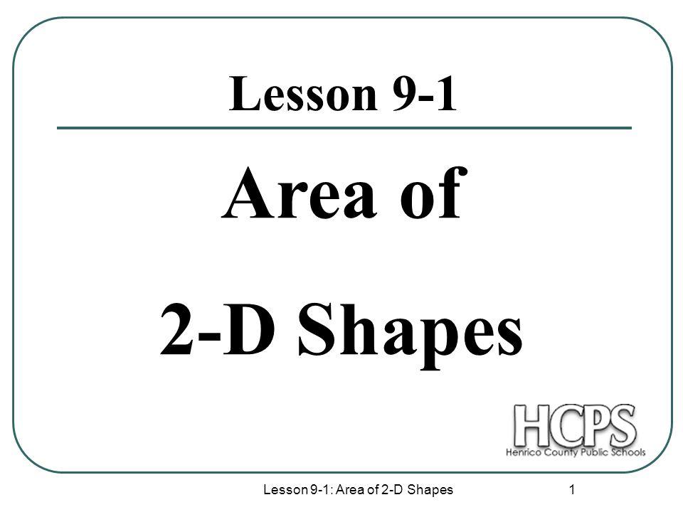 Lesson 9-1: Area of 2-D Shapes 1 Lesson 9-1 Area of 2-D Shapes