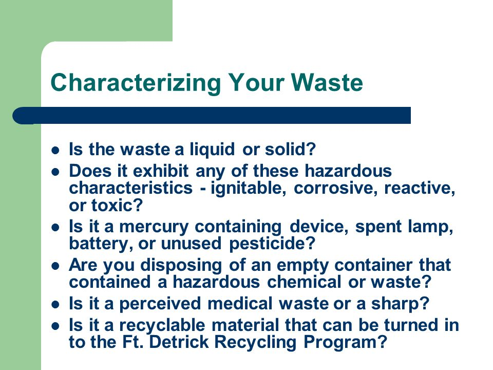 Characterizing Your Waste Is the waste a liquid or solid.