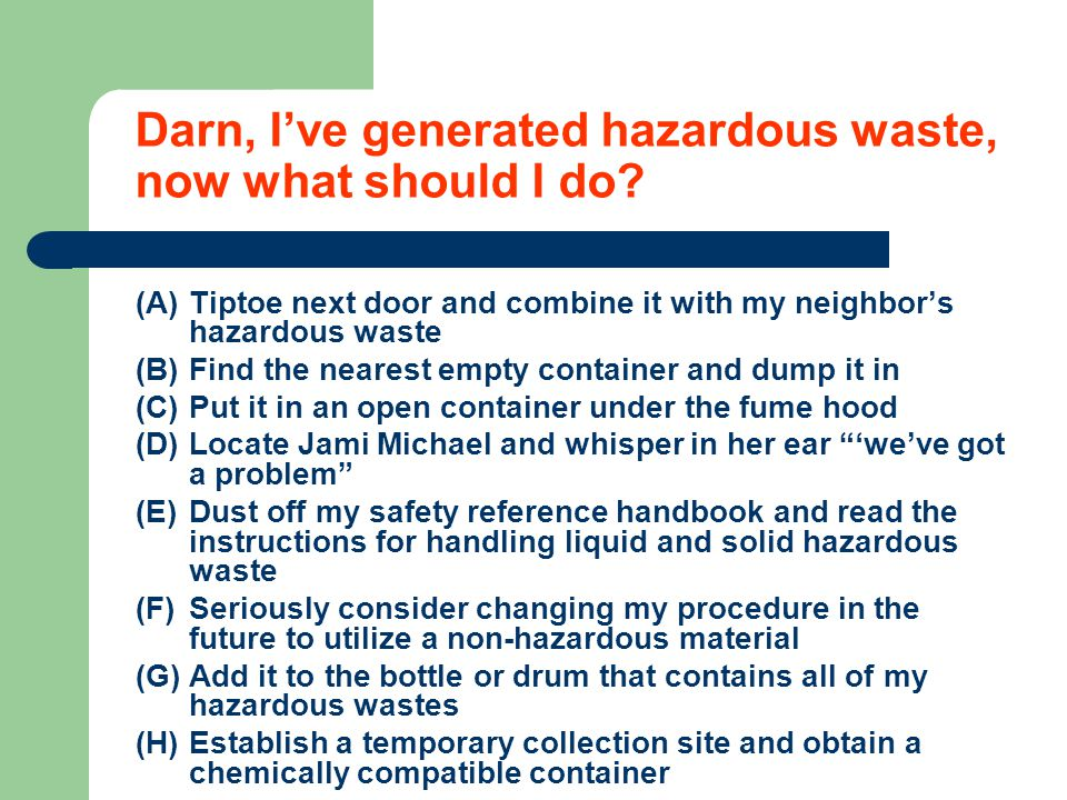 Darn, I've generated hazardous waste, now what should I do.