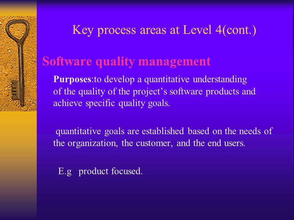 Software quality management Purposes:to develop a quantitative understanding of the quality of the project's software products and achieve specific quality goals.