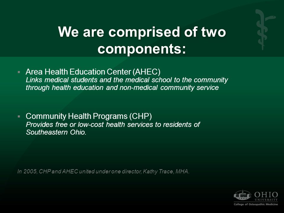 We are comprised of two components:  Area Health Education Center (AHEC) Links medical students and the medical school to the community through healt