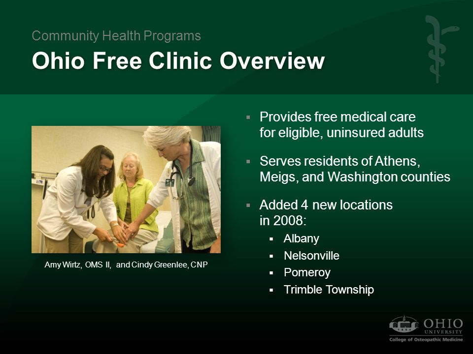 Ohio Free Clinic Overview  Provides free medical care for eligible, uninsured adults  Serves residents of Athens, Meigs, and Washington counties  A