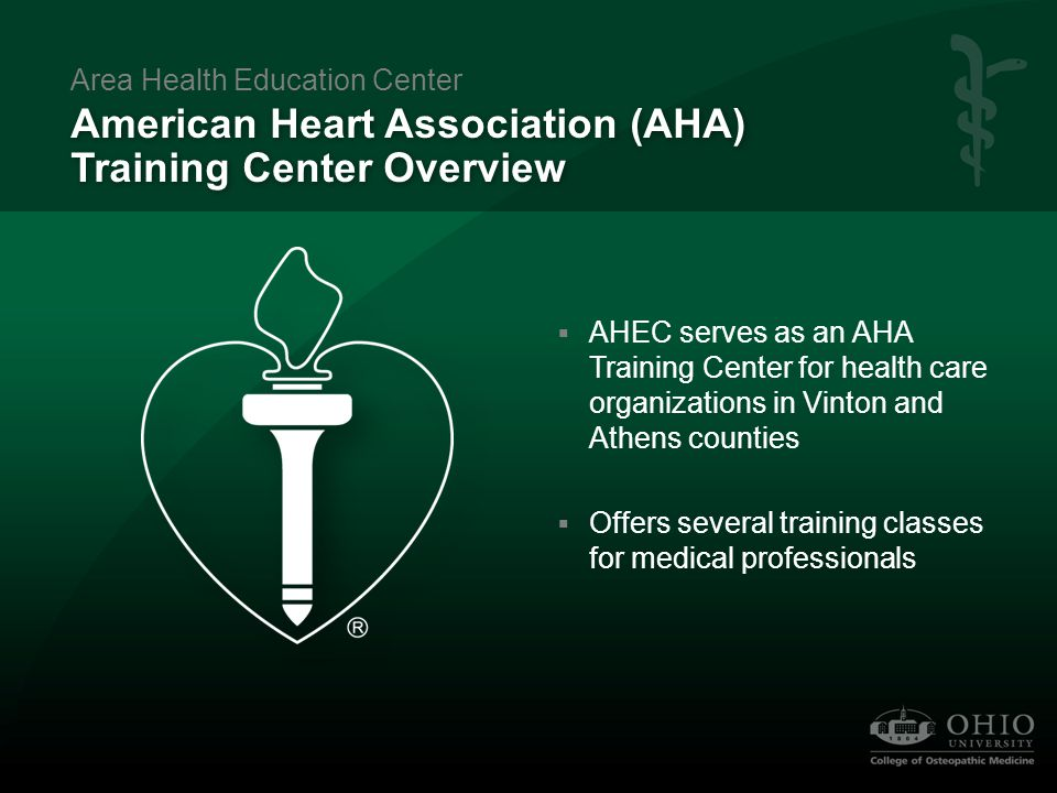  AHEC serves as an AHA Training Center for health care organizations in Vinton and Athens counties  Offers several training classes for medical prof